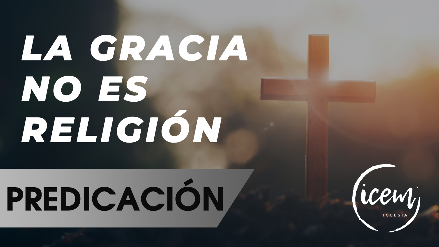 LA GRACIA NO ES RELIGIÓN