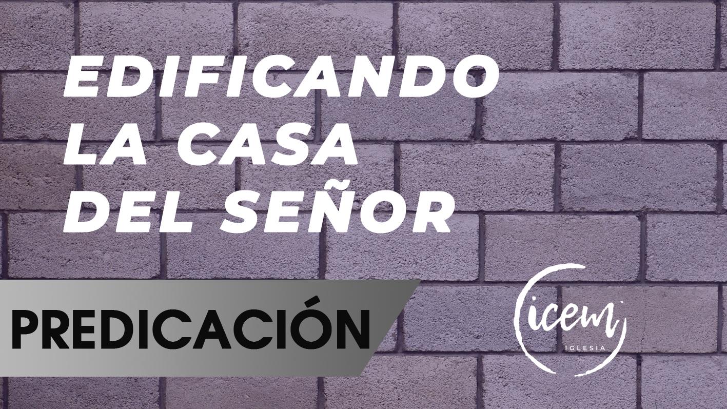 EDIFICANDO LA CASA DEL SEÑOR